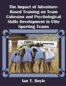 The Impact of Adventure-Based Training on Team Cohesion and Psychological Skills Development in Elite Sporting Teams