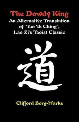 "The Dowdy King: An Alternative Translation of ""Tao Te Ching"", Lao Zi's Taoist Classic"