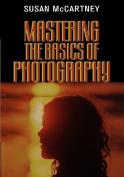 Mastering the Basics of Photography Mastering the Basics of Photography Mastering the Basics of Photography