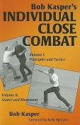 Bob Kasper's Individual Close Combat, Volume 1 & 2  : Principles and Tactics & Stance and Movement