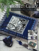 Polymer Clay Extravaganza