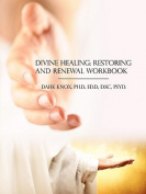 Divine Healing, Restoring and Renewal Workbook