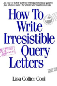 How to Write Irresistible Query Letters