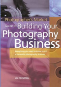 Photographer's Market Guide to Building Your Photography Business