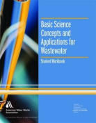 Basic Science Concepts and Applications for Wastewater, Student Workbook