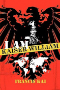 I Am Kaiser William