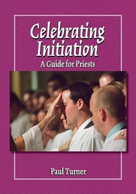Celebrating Initiation: A Guide for Priests