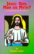Jesus: God, Man or Myth?