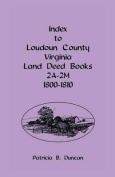 Index To Loudoun County, Virginia Land Deed Books 2A-2M, 1800-1810