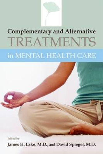 Complementary and Alternative Treatments in Mental Health Care by James H. Lake