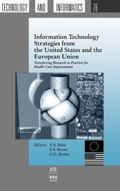 Information Technology Strategies from the United States and the European Union: Transferring Research to Practice for Health Care Improvement (Studies in Health Technology and Informatics)