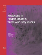 Advances in Mining Graphs, Trees and Sequences
