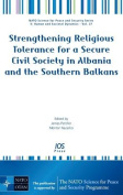 Strengthening Religious Tolerance for a Secure Civil Society in Albania and the Southern Balkans (NATO Science for Peace and Security Series E