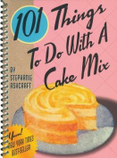 101 Things to Do with a Cake Mix [Board book]