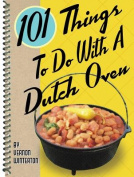 101 Things to Do with a Dutch Oven [Board book]