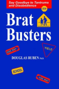 Bratbusters - Say Goodbye to Tandrums and Disobedience