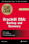 Oracle 8i DBA Backup and Recovery Exam Cram