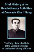 Brief History of the Revolutionary Activities of Kim Il Sung