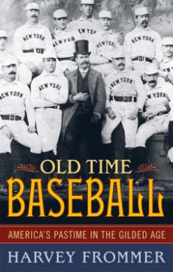 Old-Time Baseball: America's Pastime in the Gilded Age