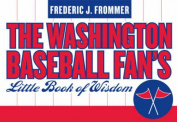The Washington Baseball Fan's Little Book of Wisdom