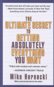 The Ultimate Secret to Getting Absolutely Everything You Want,