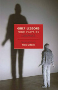 Grief Lessons: Four Plays