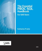 The Essential PROC SQL Handbook for SAS Users