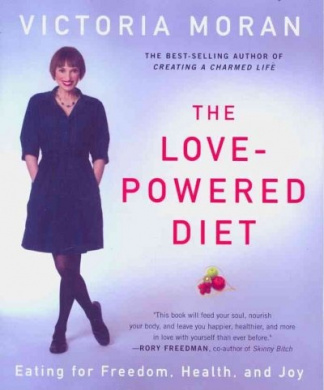 The Love Powered Diet: Eating For Freedom, Health, and Joy