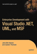 Enterprise Development with Visual Studio.NET, UML and MSF
