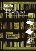 Learn Library Management A Practical Study Guide for New or Busy Managers in Libraries and Other Information Agencies Second North American Edition (c)2007