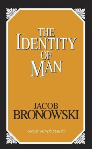 Identity of Man by Jacob Bronowski.