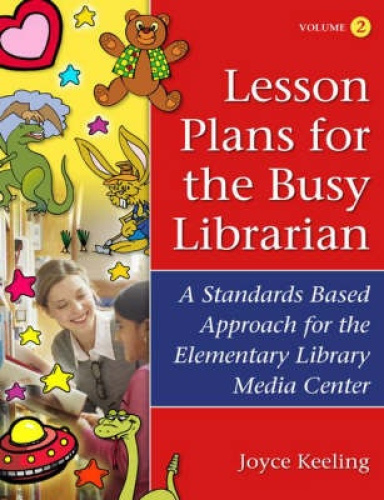 Lesson Plans for the Busy Librarian: A Standards Based Approach for the
