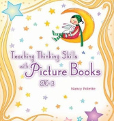 Teaching Thinking Skills with Picture Books, K-3