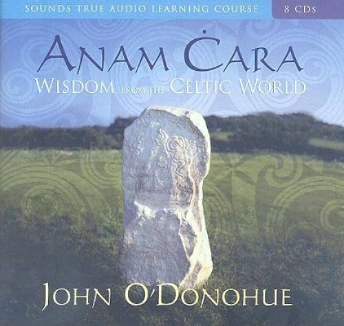 Anam Cara: Wisdom from the Celtic World [Audio] by John O'Donohue.