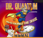 Dr. Quantum Presents Do-It-Yourself Time Travel [Audio]