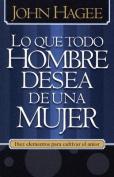 Lo Que Todo Hombre Quiere de una Mujer/Lo Que Toda Mujer Quiere de un Hombre = What Every Man Wants in a Woman/What Every Woman Wants in a Man [Spanish]