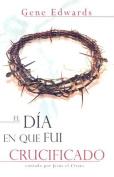 El Dia en Que Fui Crucificado [Spanish]