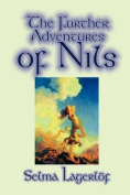 Further Adventures of Nils by Selma Lagerlof, Juvenile Fiction, Classics
