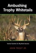 Ambushing Trophy Whitetails