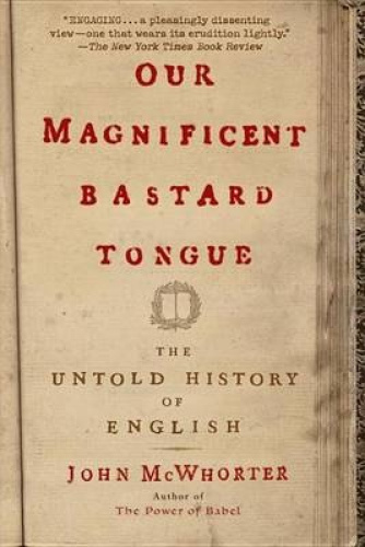 Our Magnificent Bastard Tongue: The Untold History of English.