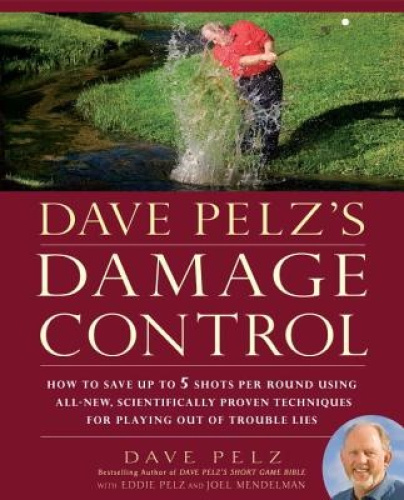 Dave Pelz's Damage Control: How to Save Up to Five Shots Per Round Using