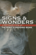 Signs & Wonders  : A Reformed Look at the Spirit's Ongoing Work