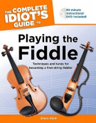 The Complete Idiot's Guide to Playing the Fiddle [With DVD]
