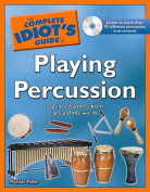 The Complete Idiot's Guide to Playing Percussion (Complete Idiot's Guides