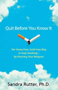Quit Before You Know It
