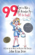 99 Ways to Make a Flight Attendant Fly--Off the Handle!