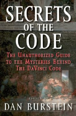 """Secrets of the Code: The Unauthorized Guide to the Mysteries Behind """"The Da Vinci Code"""""""