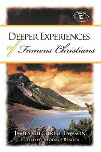 Deeper Experiences of Famous Christians by James Gilchrist Lawson.
