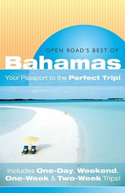 """Open Road's Best of the Bahamas: Your Passport to the Perfect Trip!"""" and """"Includes One-Day, Weekend, One-Week & Two-Week Trips"""