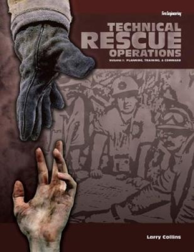 Technical Rescue Operations: Planning, Training, and Command: Volume I: